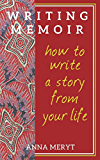 Writing Memoir: How to tell a story from your life