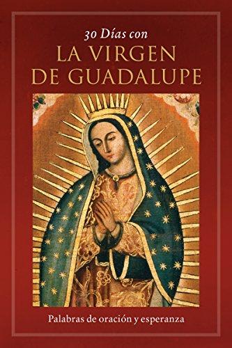 30 Dias Con La Virgen de Guadalupe: Palabras de Oracion y Esperanza