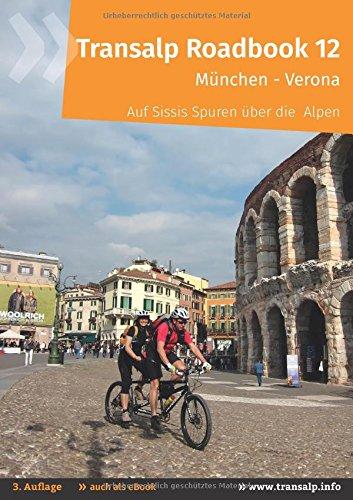 Transalp Roadbook 12: Transalp München - Verona: Auf Sissis Spuren über die Alpen (Transalp Roadbooks)