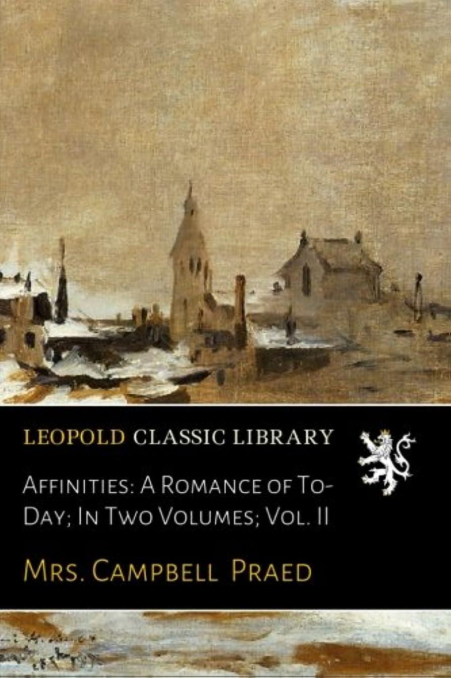 人形形成くるくるAffinities: A Romance of To-Day; In Two Volumes; Vol. II