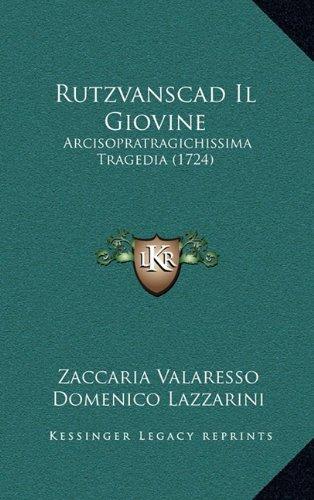 Rutzvanscad Il Giovine: Arcisopratragichissima Tragedia (1724)