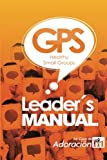 Small and Healthy Groups: Leadership Manual for GPS