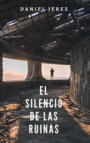 Portada del libro El silencio de las ruinas de Daniel Jerez Torns