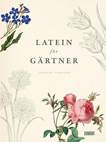 Latein für Gärtner: Über 3000 botanische Begriffe erklärt und erforscht