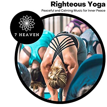 Righteous Yoga - Peaceful And Calming Music For Inner Peace