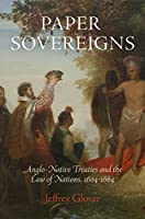Paper Sovereigns: Anglo-Native Treaties and the Law of Nations, 1604-1664
