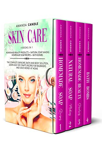Skin Care: 4 Books in 1: Homemade Beauty Products + Natural Soap Making + Bath Bombs. The Complete Skincare, Bath and Body Solution, Learn Easy DIY Crafts Recipes for Beginners and Save Money at Home
