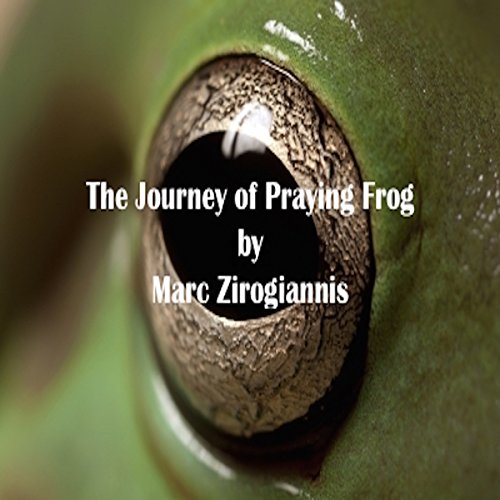 The Journey of Praying Frog                   By:                                                                                                                                 Marc Zirogiannis                               Narrated by:                                                                                                                                 Sean W. Stewart                      Length: 43 mins     Not rated yet     Overall 0.0