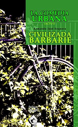La Comedia Urbana: Civilizada Barbarie