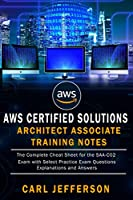 AWS Certified Solutions Architect Associate Training Notes: The Complete Cheat Sheet for the SAA-C02 Exam with Select Practice Exam Questions, Explanations and Answers Front Cover
