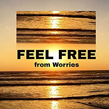 Feel Free from Worries - Get Rid of Stress and Neurosis Problems with Relaxing New Age Tones