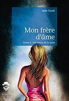 Mon frère d'âme tome II (French Edition) par [Alain Claude]