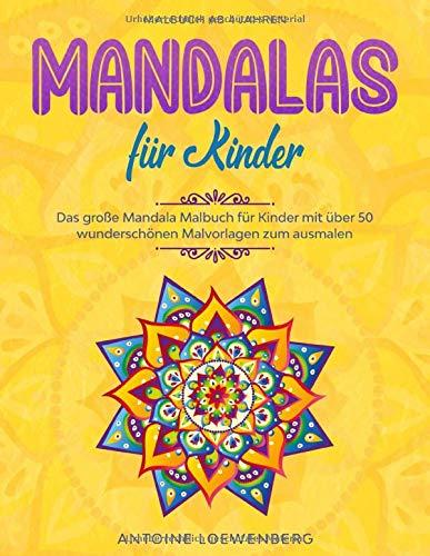 MANDALAS FÜR KINDER: Das große Mandala Malbuch für Kinder mit über 50 wunderschönen Malvorlagen zum ausmalen ( Malbuch ab 4 Jahren )