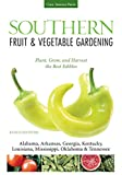 Southern Fruit & Vegetable Gardening: Plant, Grow, and Harvest the Best Edibles - Alabama, Arkansas,...