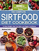 The Complete Sirtfood Diet Cookbook: 400+ Delicious, and Healthy Recipes to Shed Weight, Heal Your Body, and Regain Confidence