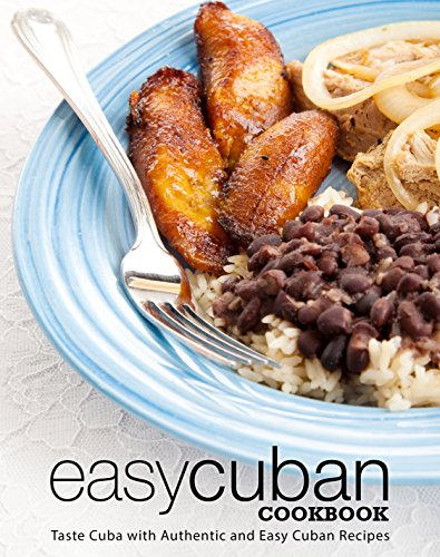 Easy Cuban Cookbook: Taste Cuba with Authentic and Easy Cuban Recipes (3rd Edition) (English Edition)