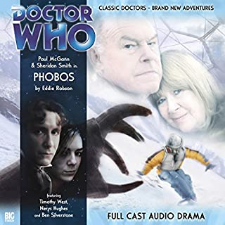 Doctor Who - Phobos                   By:                                                                                                                                 Eddie Robson                               Narrated by:                                                                                                                                 Paul McGann,                                                                                        Sheridan Smith,                                                                                        Timothy West,                   and others                 Length: 1 hr and 14 mins     2 ratings     Overall 5.0