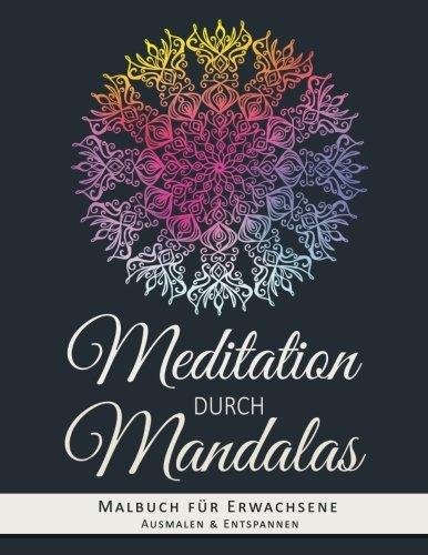 Malbuch für Erwachsene: Meditation durch Mandalas - Malvorlagen zum Ausmalen und Entspannen