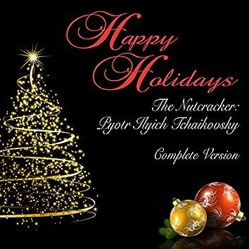 Happy Holidays: The Nutcracker: Pyotr Ilyich Tchaikovsky (Complete Version)