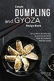 Simple Dumpling and Gyoza Recipe Book: Delicious Dumpling & Gyoza Recipes for Beginners and Beyond (English Edition)