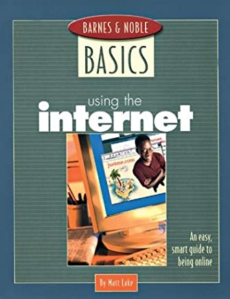 Using the Internet: An Easy, Smart Guide to Being Online (Barnes & Noble Basics Series) by Matt Lake (2003-08-06)