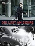 Die Lust am Genre: Verbrechergeschichten aus Deutschland - Rainer Rother