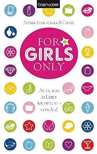 For Girls Only: Alles, was im Leben wichtig ist - von A bis Z