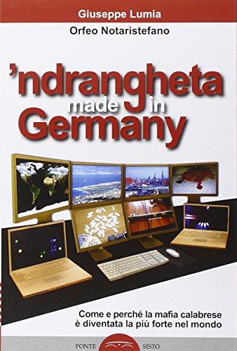 'Ndrangheta made in Germany. Come e perché la mafia calabraese è diventata la più forte nel mondo