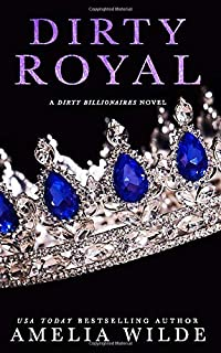 Dirty Royal (Dirty Billionaires)