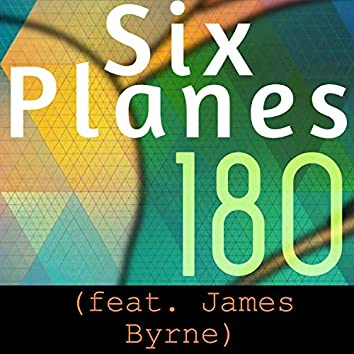 Six Planes 180 (feat. James Byrne)