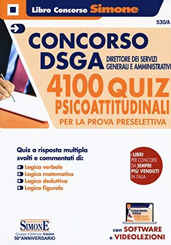 Concorso DSGA Direttore dei servizi Generali e Amministrativi. 4100 quiz psicoattitudinali per la prova preselettiva. Con espansione online