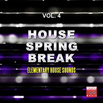 House Spring Break, Vol. 4 (Elementary House Sounds)
