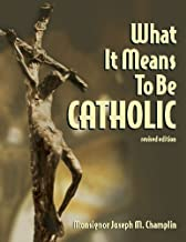 What It Means to Be Catholic Revised Edition