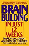 BRAIN BUILDING IN JUST 12 WEEK: The World's Smartest Person Shows You How to Exercise Yourself Smarter . . .