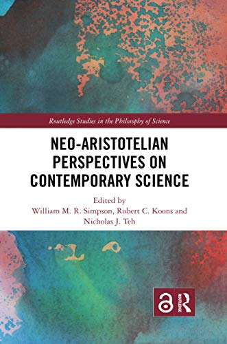 Compare Textbook Prices for Neo-Aristotelian Perspectives on Contemporary Science Routledge Studies in the Philosophy of Science 1 Edition ISBN 9780367885151 by Simpson, William M.R.
