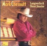 Songtexte von Mark Chesnutt - Longnecks & Short Stories