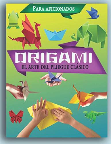 Origami El arte del pliegue clásico: Para aficionados Fácil, y divertido plegado de papel, 40 diferentes preciosos para hacer una multitud de ... Plegable Niños y Adultos -Versión en inglés-.