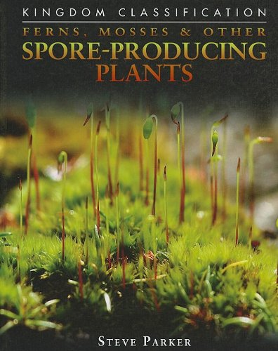 Ferns, Mosses & Other Spore-Producing Plants (Kingdom Classifications)