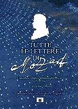 Tutte le lettere di Mozart. L'epistolario completo della famiglia Mozart 1755-1791. Ediz. ampliata