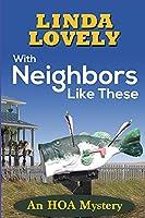 With Neighbors Like These: An HOA Mystery