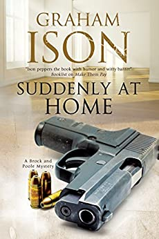 Suddenly at Home: A Brock and Poole police procedural (A Brock and Poole Mystery Book 15) by [Graham Ison]