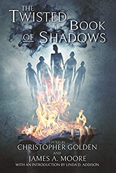 The Twisted Book Of Shadows by [Christopher Golden, James Moore, Linda Addison]