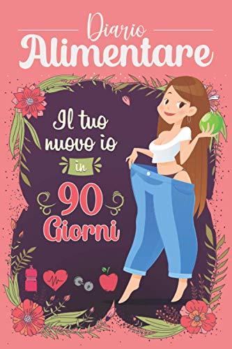 Diario Alimentare Il Tuo nuovo io in 90 giorni: Agenda perdita di peso e...