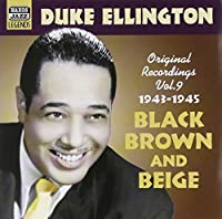 Black, Brown and Beige: Original Recordings Vol. 9 1943 - 45 by Duke Ellington (2006-08-01)