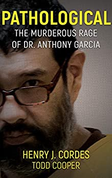 [Henry J. Cordes, Todd Cooper]のPathological: The Murderous Rage of Dr. Anthony Garcia (English Edition)