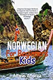Norwegian for Beginners Kids: ?A Beginner Norwegian Workbook, Norwegian for Kids First Words: A Norwegian English Children Book (Norwegian for Reading Knowledge) Volume 1! - Amyas Andrea