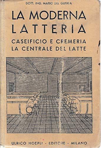La moderna latteria. Caseificio e cremeria. La Centrale del Latte. Progetti. Impianti. Esercizi.