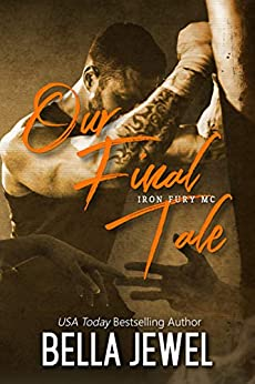 Our Final Tale (Iron Fury MC Book 6) by [Bella Jewel]