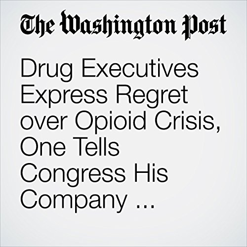 Drug Executives Express Regret over Opioid Crisis, One Tells Congress His Company Contributed to the Epidemic copertina