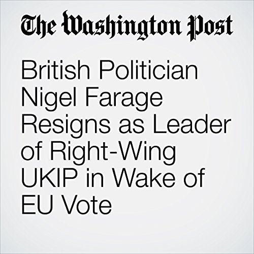 British Politician Nigel Farage Resigns as Leader of Right-Wing UKIP in Wake of EU Vote cover art